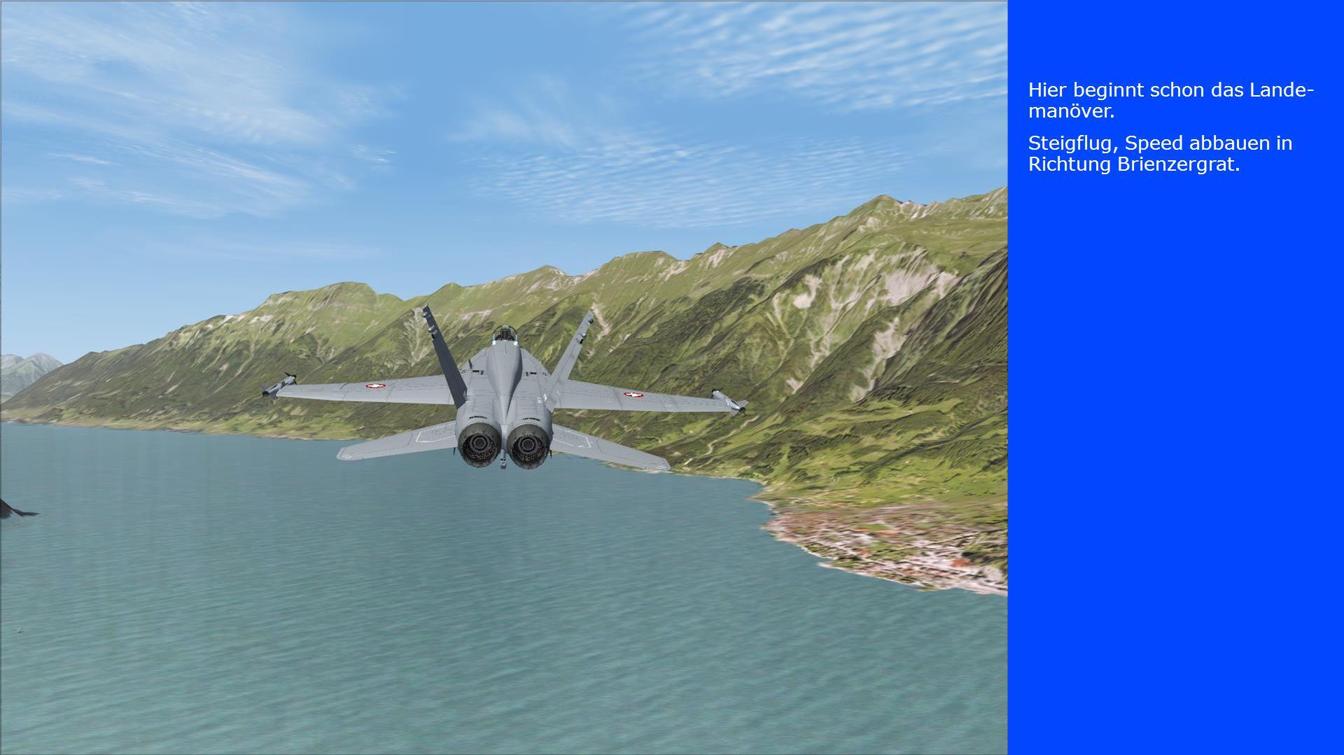 Hier beginnt schon das Lande- manöver. Steigflug, Speed abbauen in Richtung Brienzergrat.