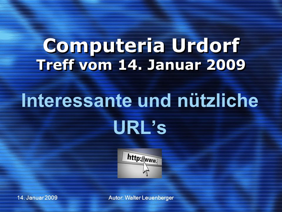 14. Januar 2009Autor: Walter Leuenberger Computeria Urdorf Treff vom 14. Januar 2009 Interessante und nützliche URL's