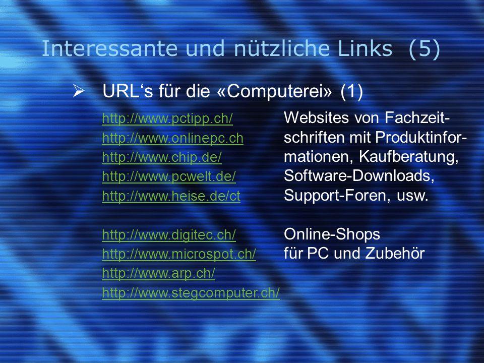 Interessante und nützliche Links (5)  URL's für die «Computerei» (1) http://www.pctipp.ch/ http://www.pctipp.ch/ Websites von Fachzeit- http://www.on