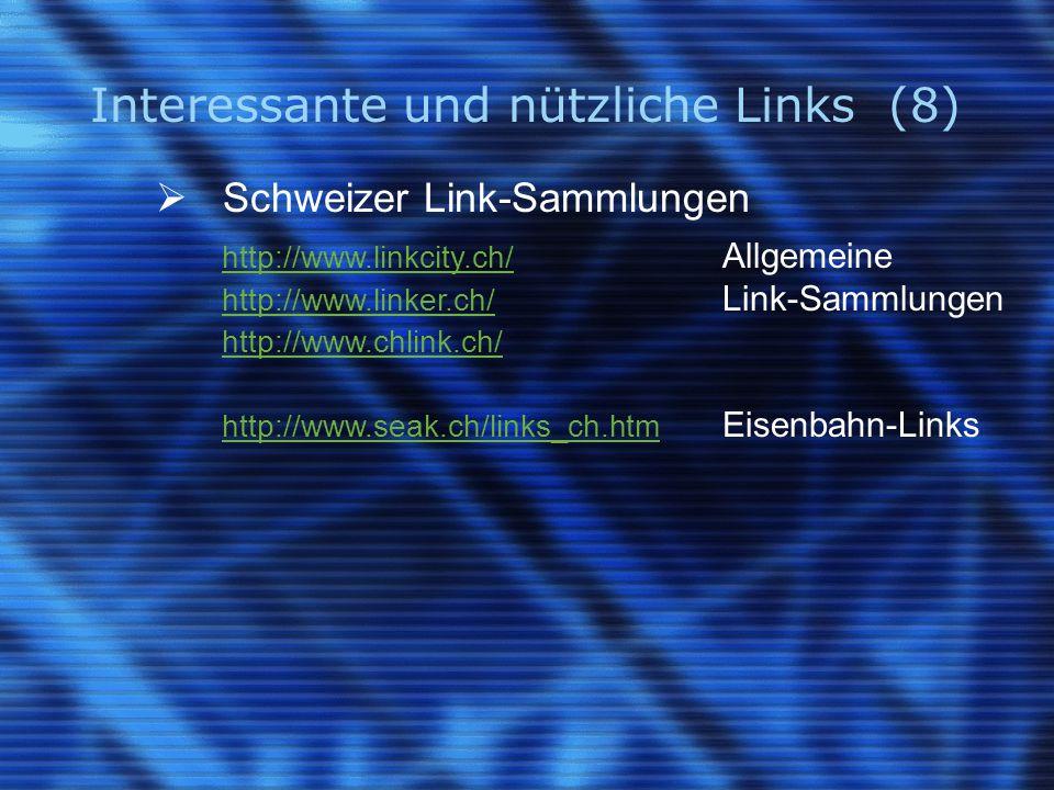 Interessante und nützliche Links (8)  Schweizer Link-Sammlungen http://www.linkcity.ch/ http://www.linkcity.ch/ Allgemeine http://www.linker.ch/ http://www.linker.ch/ Link-Sammlungen http://www.chlink.ch/ http://www.seak.ch/links_ch.htm http://www.seak.ch/links_ch.htm Eisenbahn-Links