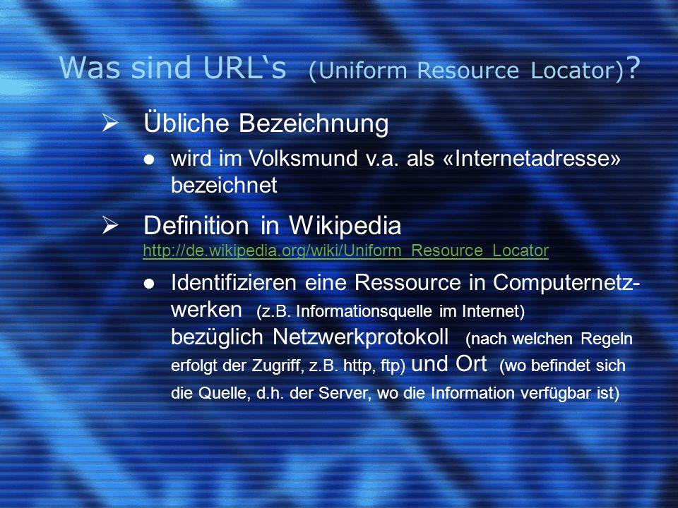 Was sind URL's (Uniform Resource Locator) ?  Übliche Bezeichnung wird im Volksmund v.a. als «Internetadresse» bezeichnet  Definition in Wikipedia ht