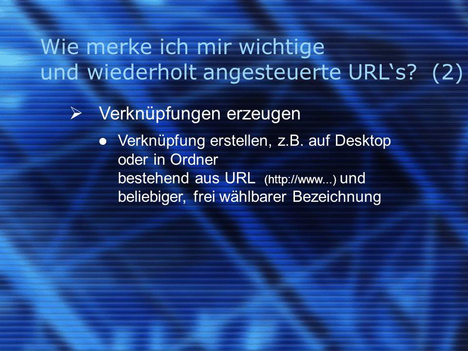 Wie merke ich mir wichtige und wiederholt angesteuerte URL's? (2)  Verknüpfungen erzeugen Verknüpfung erstellen, z.B. auf Desktop oder in Ordner best