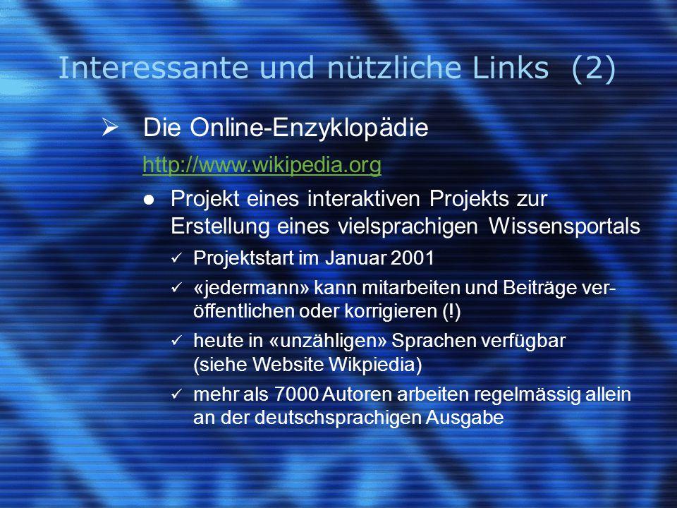 Interessante und nützliche Links (2)  Die Online-Enzyklopädie http://www.wikipedia.org Projekt eines interaktiven Projekts zur Erstellung eines viels