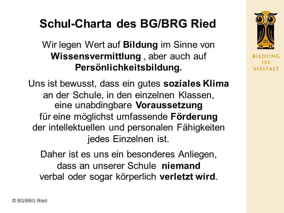 © BG/BRG Ried Schul-Charta des BG/BRG Ried Wir legen Wert auf Bildung im Sinne von Wissensvermittlung, aber auch auf Persönlichkeitsbildung.