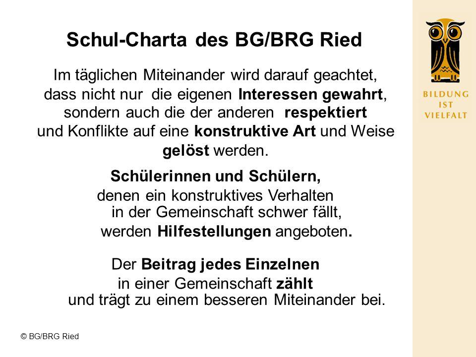 © BG/BRG Ried Schul-Charta des BG/BRG Ried Im täglichen Miteinander wird darauf geachtet, dass nicht nur die eigenen Interessen gewahrt, Der Beitrag j