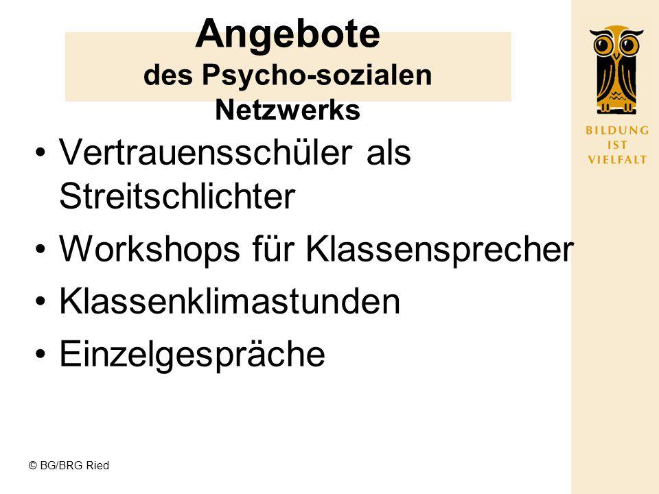 © BG/BRG Ried Angebote des Psycho-sozialen Netzwerks Vertrauensschüler als Streitschlichter Workshops für Klassensprecher Klassenklimastunden Einzelge