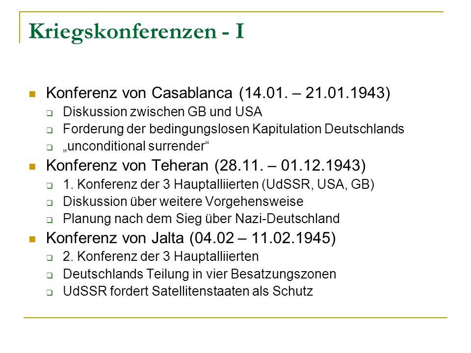 Kriegskonferenzen - I Konferenz von Casablanca (14.01. – 21.01.1943)  Diskussion zwischen GB und USA  Forderung der bedingungslosen Kapitulation Deu