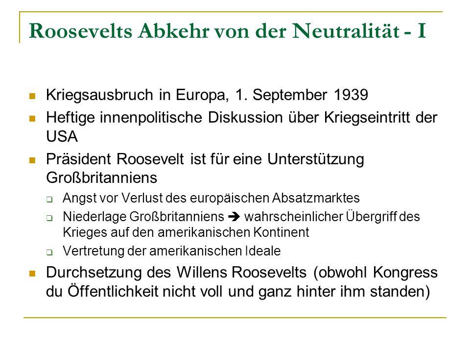 Roosevelts Abkehr von der Neutralität - I Kriegsausbruch in Europa, 1. September 1939 Heftige innenpolitische Diskussion über Kriegseintritt der USA P