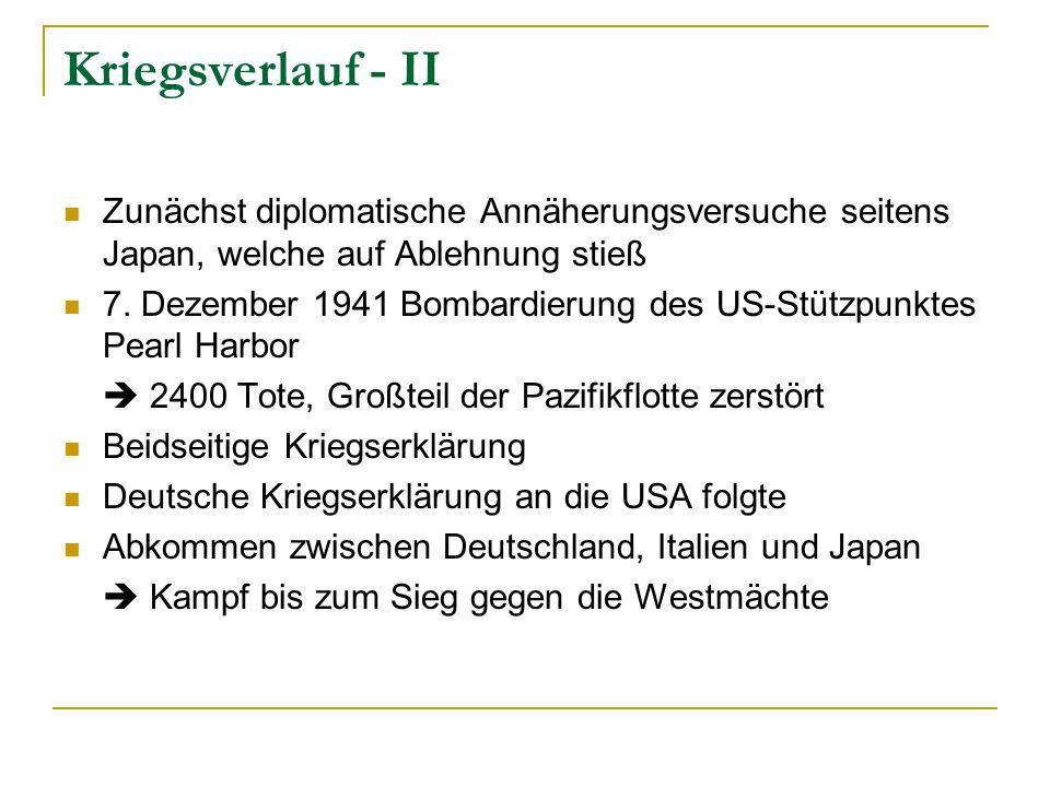 Kriegsverlauf - II Zunächst diplomatische Annäherungsversuche seitens Japan, welche auf Ablehnung stieß 7. Dezember 1941 Bombardierung des US-Stützpun