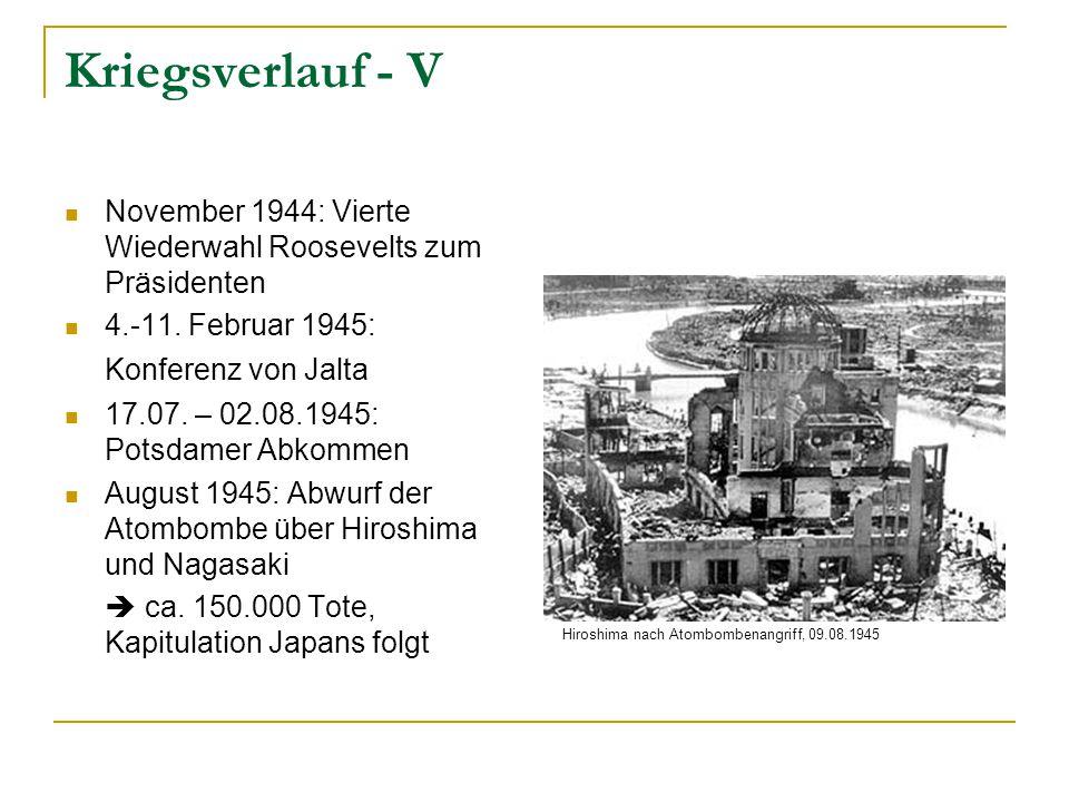 Kriegsverlauf - V November 1944: Vierte Wiederwahl Roosevelts zum Präsidenten 4.-11. Februar 1945: Konferenz von Jalta 17.07. – 02.08.1945: Potsdamer