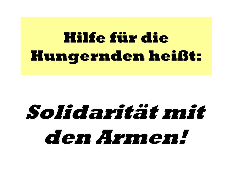 Hilfe für die Hungernden heißt: Solidarität mit den Armen!