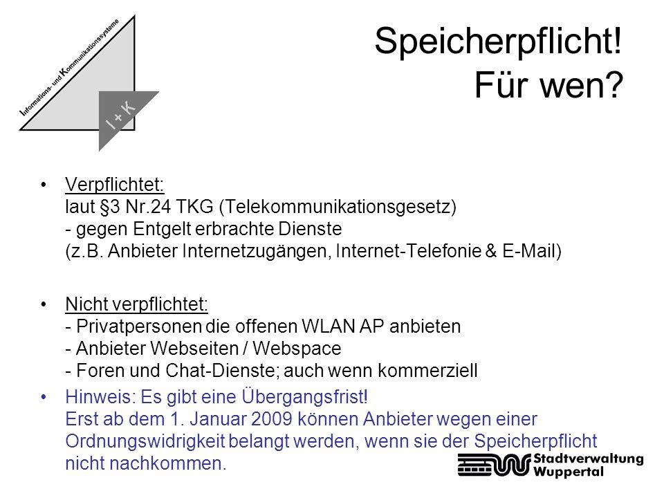 Speicherpflicht! Für wen? Verpflichtet: laut §3 Nr.24 TKG (Telekommunikationsgesetz) - gegen Entgelt erbrachte Dienste (z.B. Anbieter Internetzugängen
