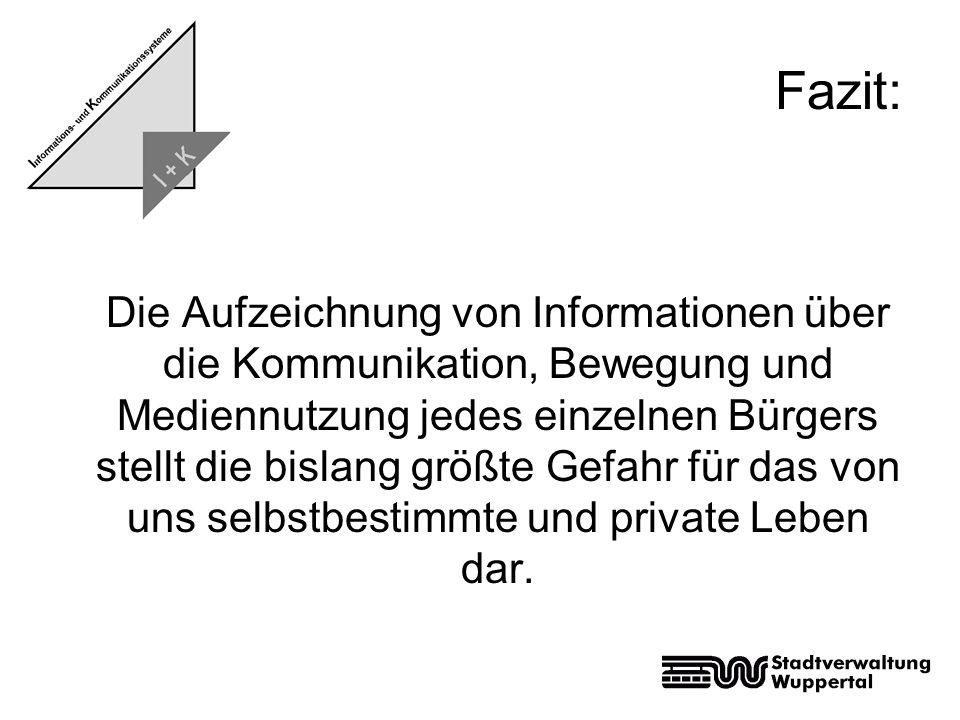 Fazit: Die Aufzeichnung von Informationen über die Kommunikation, Bewegung und Mediennutzung jedes einzelnen Bürgers stellt die bislang größte Gefahr