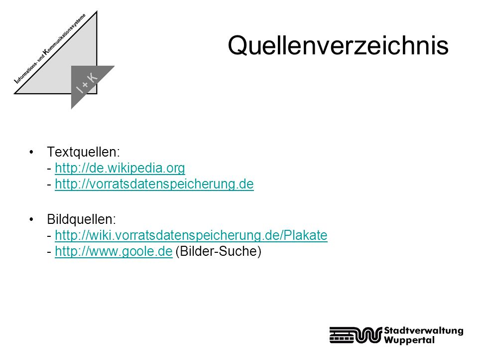 Quellenverzeichnis Textquellen: - http://de.wikipedia.org - http://vorratsdatenspeicherung.dehttp://de.wikipedia.orghttp://vorratsdatenspeicherung.de