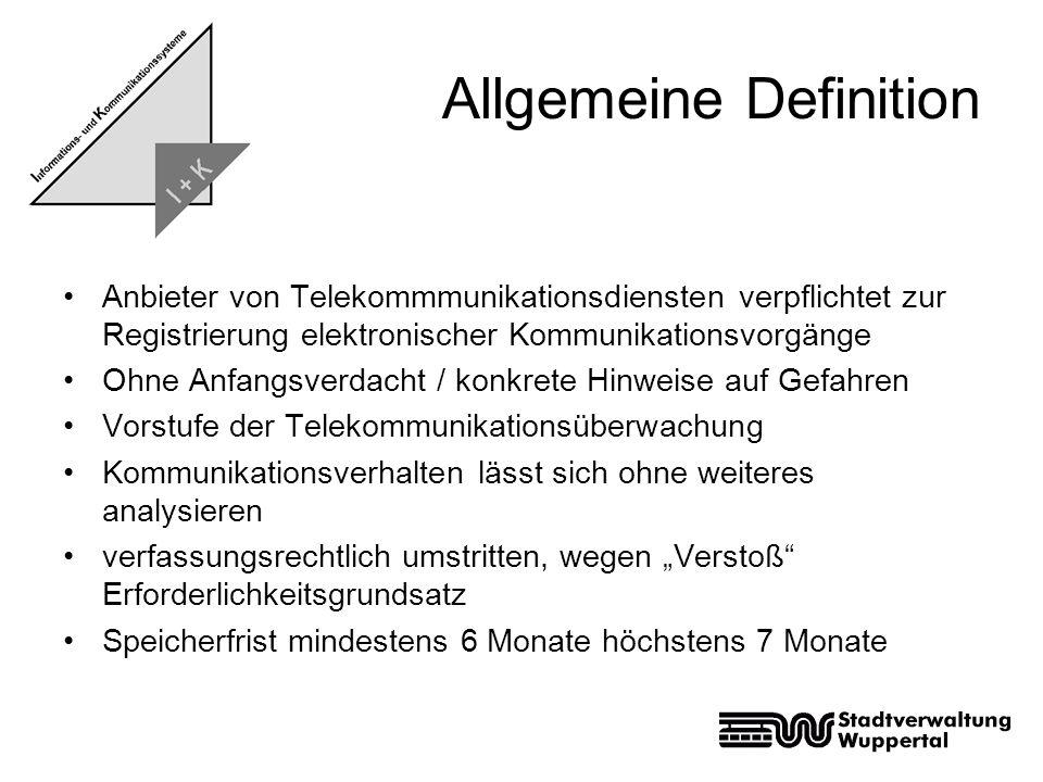Allgemeine Definition Anbieter von Telekommmunikationsdiensten verpflichtet zur Registrierung elektronischer Kommunikationsvorgänge Ohne Anfangsverdac