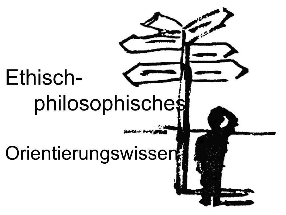 Ethisch- philosophisches Orientierungswissen