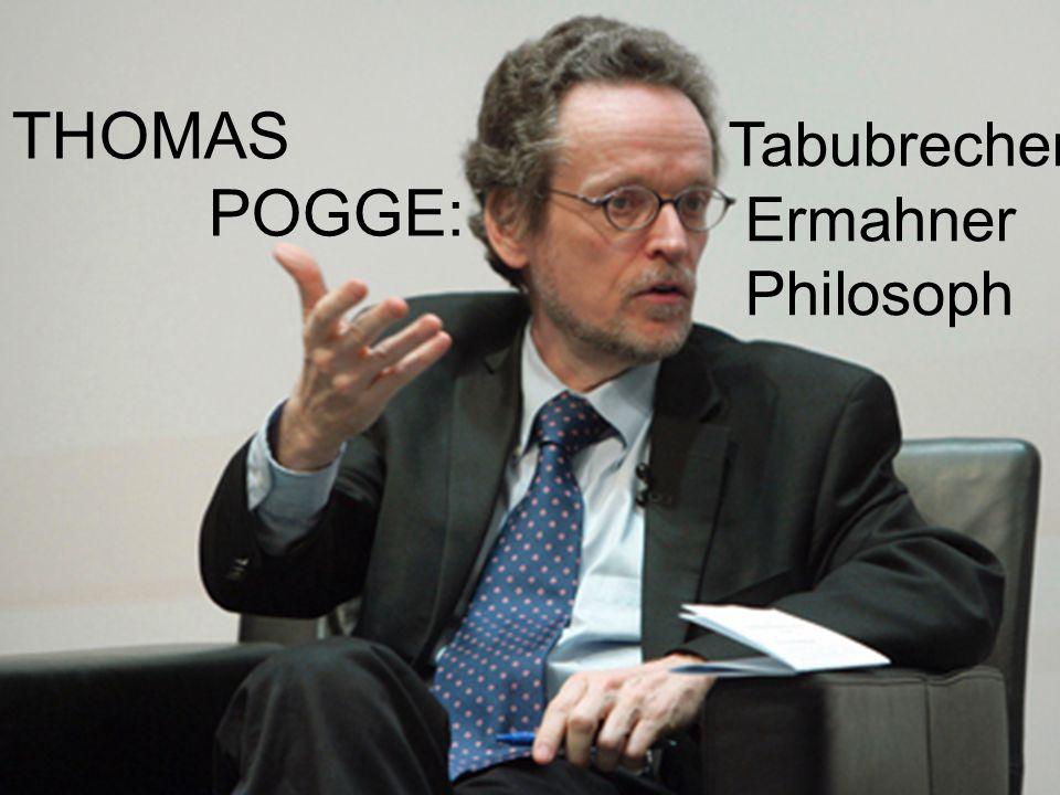 THOMAS POGGE: Tabubrecher Ermahner Philosoph