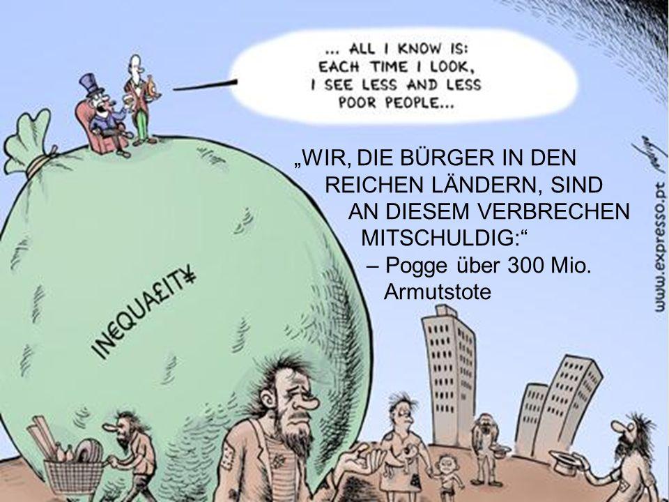 """""""WIR, DIE BÜRGER IN DEN REICHEN LÄNDERN, SIND AN DIESEM VERBRECHEN MITSCHULDIG: – Pogge über 300 Mio."""