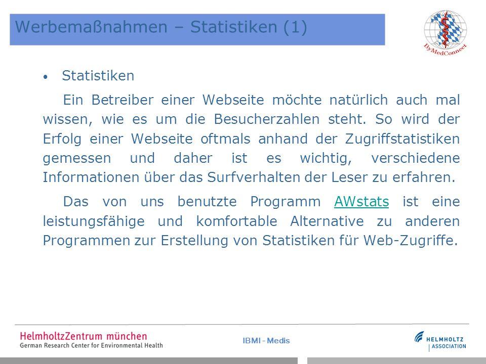 IBMI - Medis Werbemaßnahmen – Statistiken (1) Statistiken Ein Betreiber einer Webseite möchte natürlich auch mal wissen, wie es um die Besucherzahlen steht.