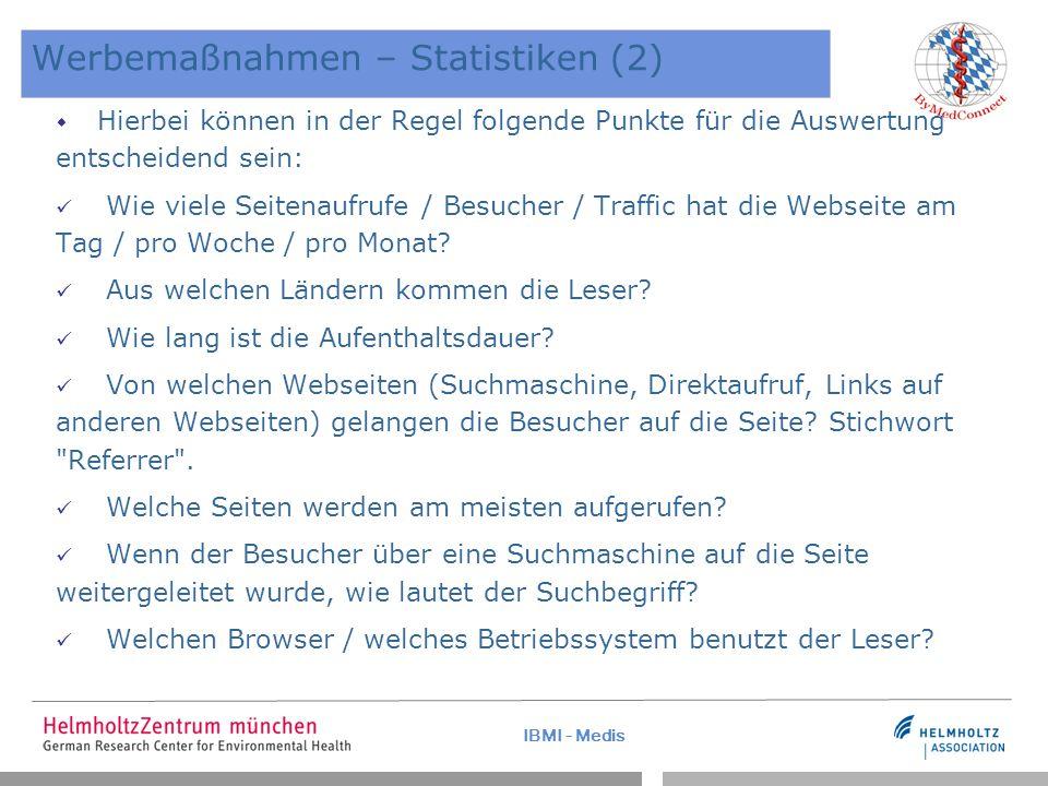 IBMI - Medis Werbemaßnahmen – Statistiken (2)  Hierbei können in der Regel folgende Punkte für die Auswertung entscheidend sein: Wie viele Seitenaufrufe / Besucher / Traffic hat die Webseite am Tag / pro Woche / pro Monat.