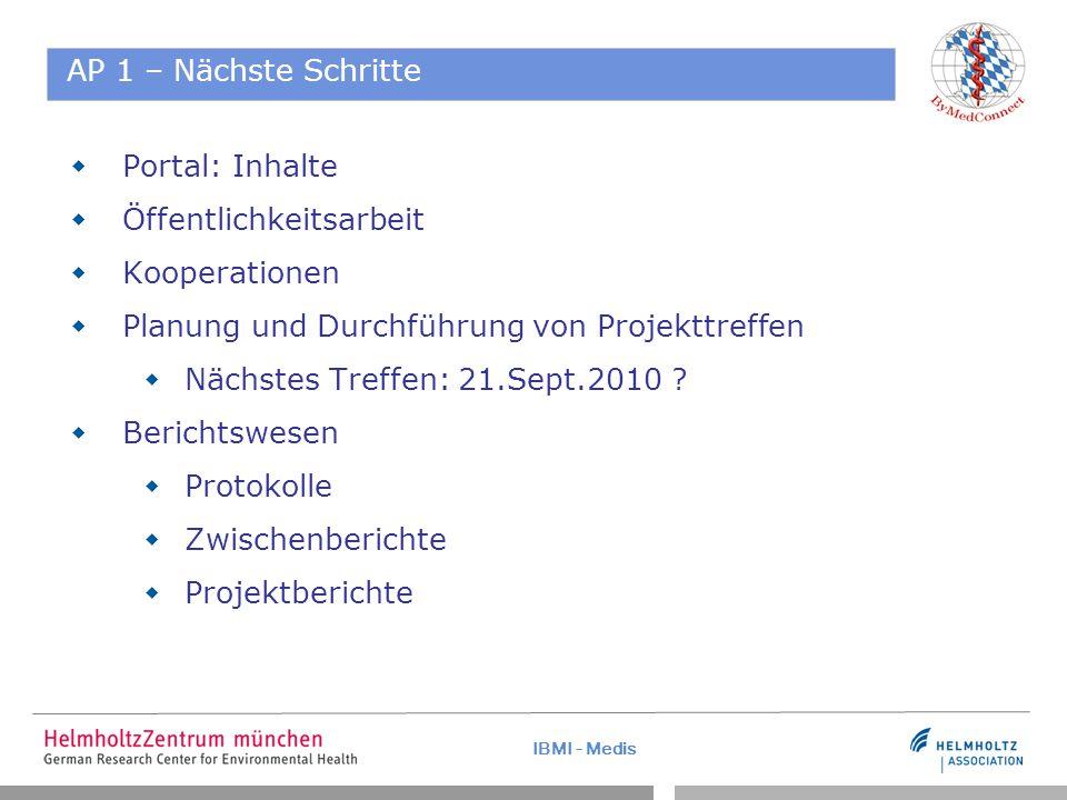 IBMI - Medis AP 1 – Nächste Schritte  Portal: Inhalte  Öffentlichkeitsarbeit  Kooperationen  Planung und Durchführung von Projekttreffen  Nächstes Treffen: 21.Sept.2010 .