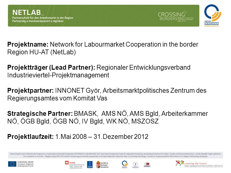 Projektname: Network for Labourmarket Cooperation in the border Region HU-AT (NetLab) Projektträger (Lead Partner): Regionaler Entwicklungsverband Ind