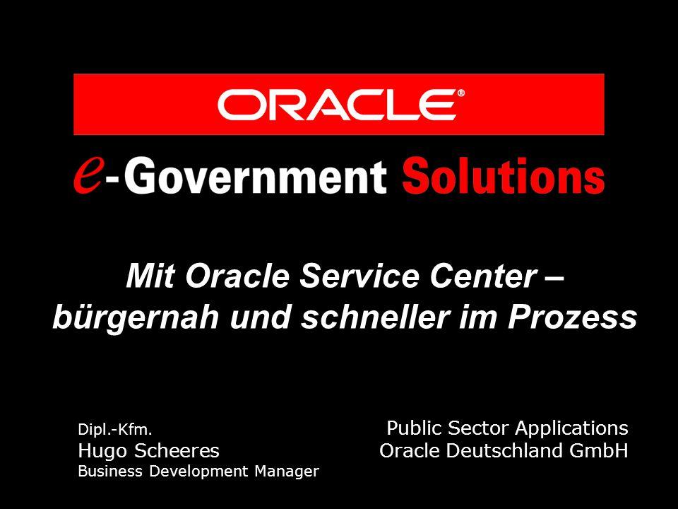 Mit Oracle Service Center – bürgernah und schneller im Prozess Dipl.-Kfm.