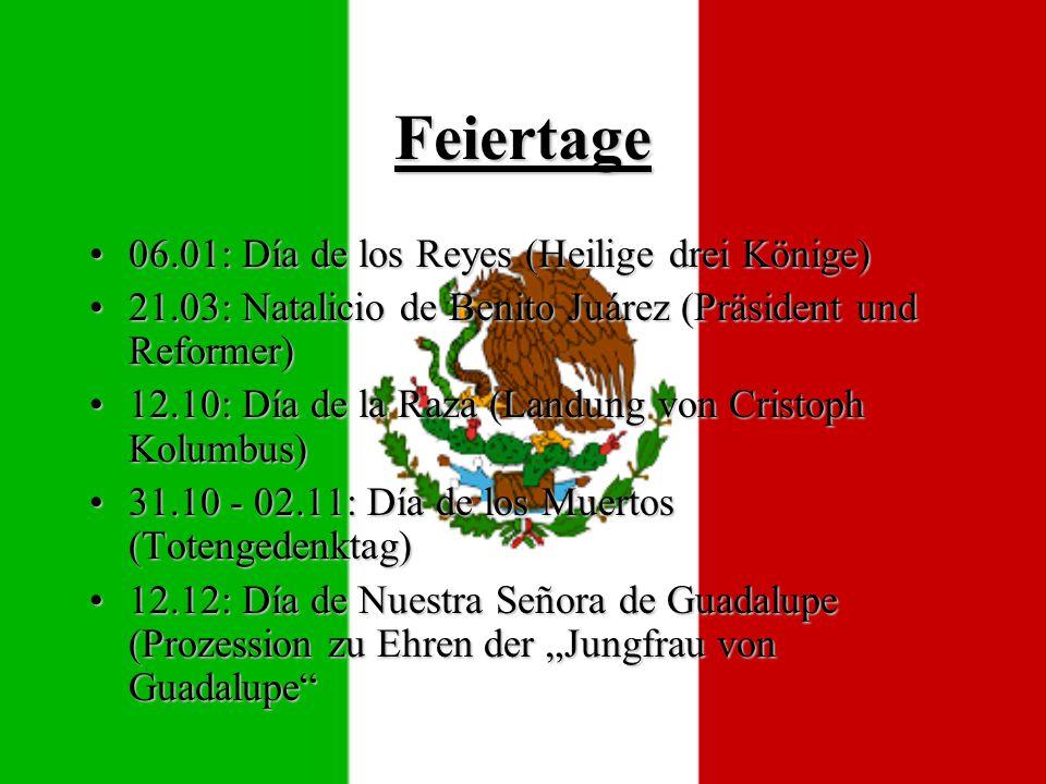 """Feiertage 06.01: Día de los Reyes (Heilige drei Könige)06.01: Día de los Reyes (Heilige drei Könige) 21.03: Natalicio de Benito Juárez (Präsident und Reformer)21.03: Natalicio de Benito Juárez (Präsident und Reformer) 12.10: Día de la Raza (Landung von Cristoph Kolumbus)12.10: Día de la Raza (Landung von Cristoph Kolumbus) 31.10 - 02.11: Día de los Muertos (Totengedenktag)31.10 - 02.11: Día de los Muertos (Totengedenktag) 12.12: Día de Nuestra Señora de Guadalupe (Prozession zu Ehren der """"Jungfrau von Guadalupe 12.12: Día de Nuestra Señora de Guadalupe (Prozession zu Ehren der """"Jungfrau von Guadalupe"""