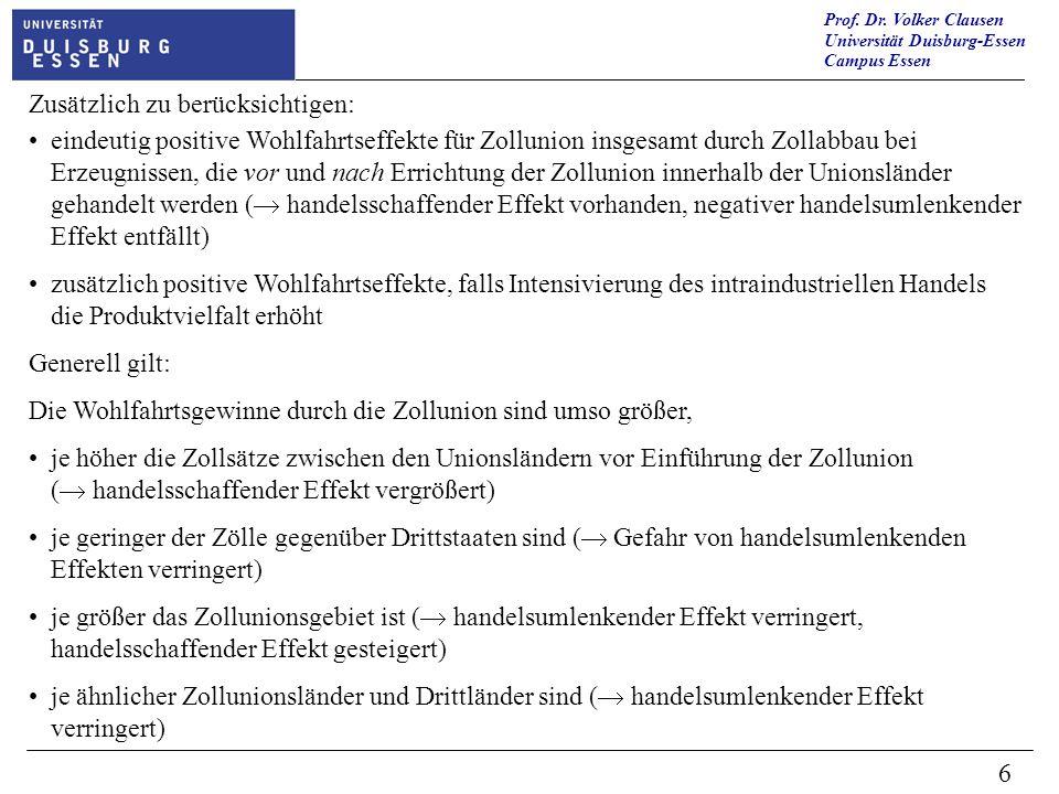 Prof. Dr. Volker Clausen Universität Duisburg-Essen Campus Essen 6 eindeutig positive Wohlfahrtseffekte für Zollunion insgesamt durch Zollabbau bei Er