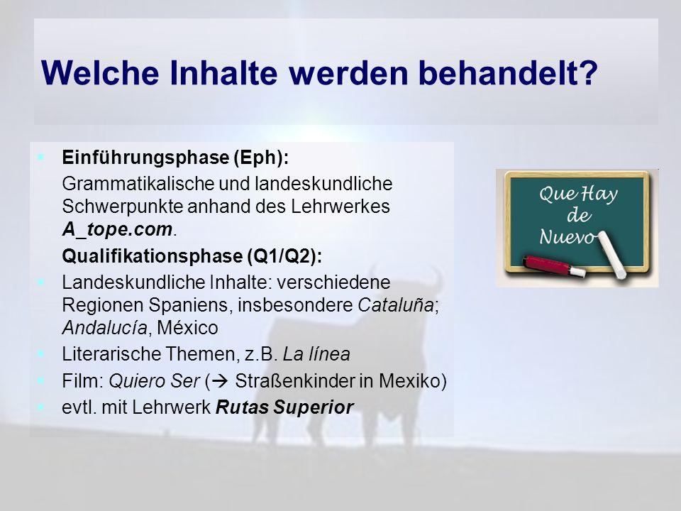 Welche Inhalte werden behandelt?  Einführungsphase (Eph): Grammatikalische und landeskundliche Schwerpunkte anhand des Lehrwerkes A_tope.com. Qualifi