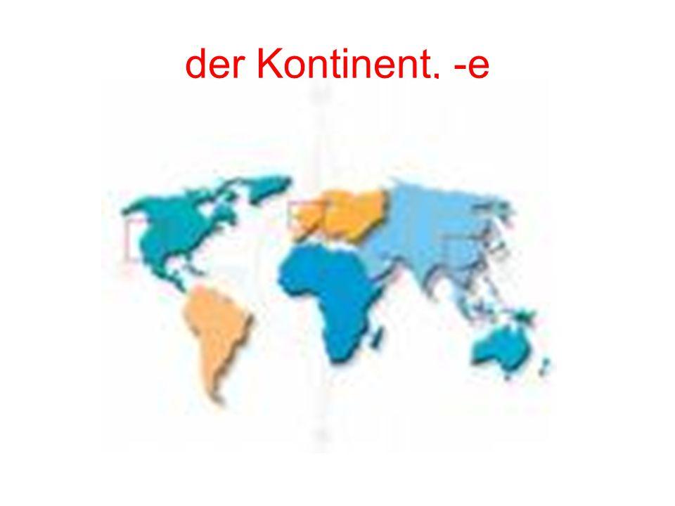 der Kontinent, -e