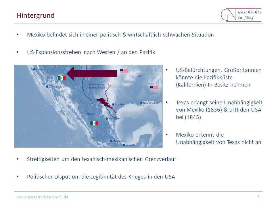 www.geschichte-in-5.de Hintergrund Mexiko befindet sich in einer politisch & wirtschaftlich schwachen Situation US-Expansionsstreben nach Westen / an