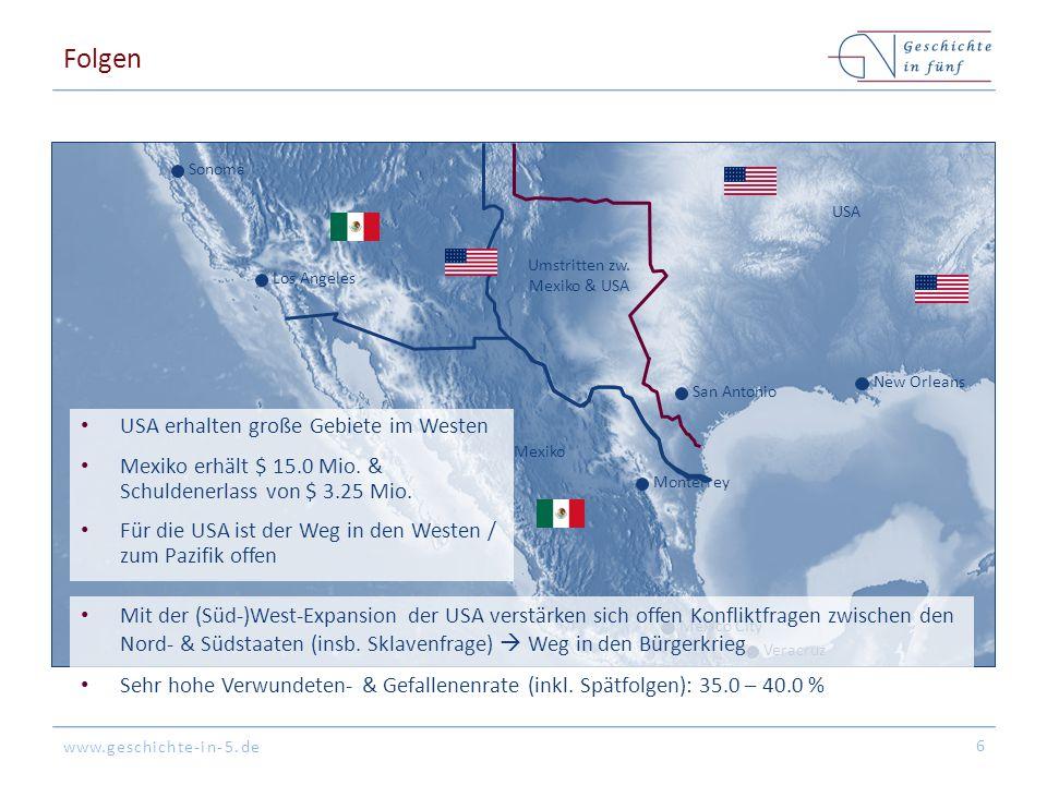 www.geschichte-in-5.de Folgen 6 Mexico CIty San Antonio Monterrey Mexiko USA Umstritten zw. Mexiko & USA Veracruz Sonoma Los Angeles New Orleans USA e