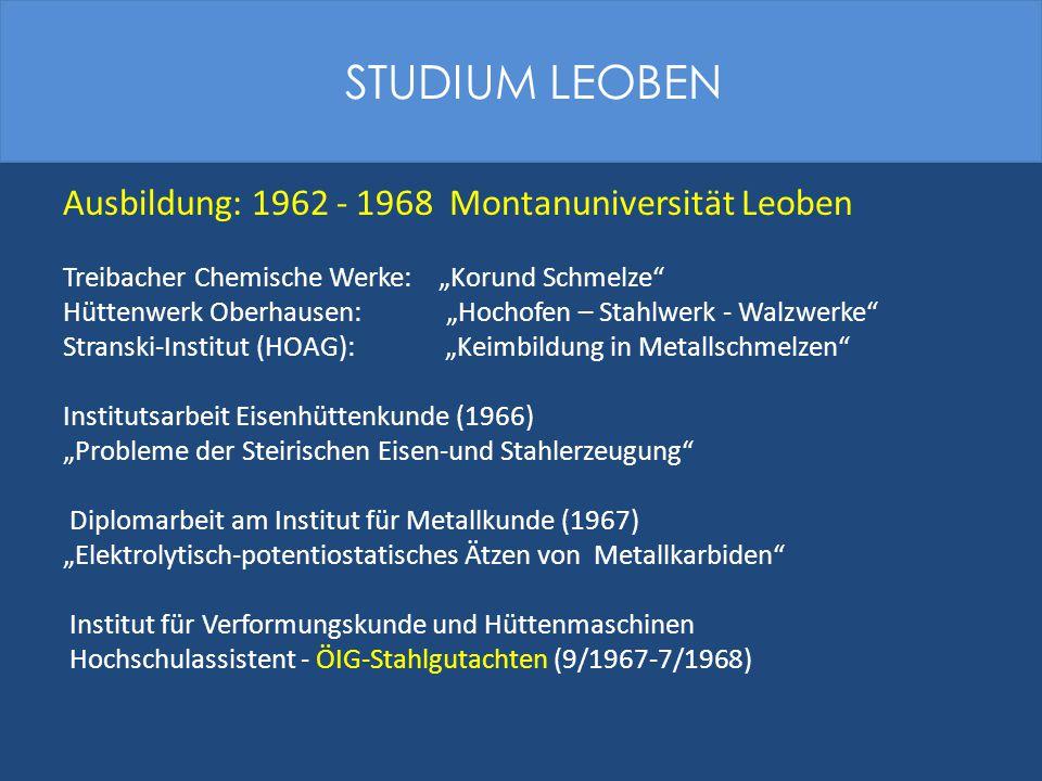 """Ausbildung: 1962 - 1968 Montanuniversität Leoben Treibacher Chemische Werke: """"Korund Schmelze"""" Hüttenwerk Oberhausen: """"Hochofen – Stahlwerk - Walzwerk"""