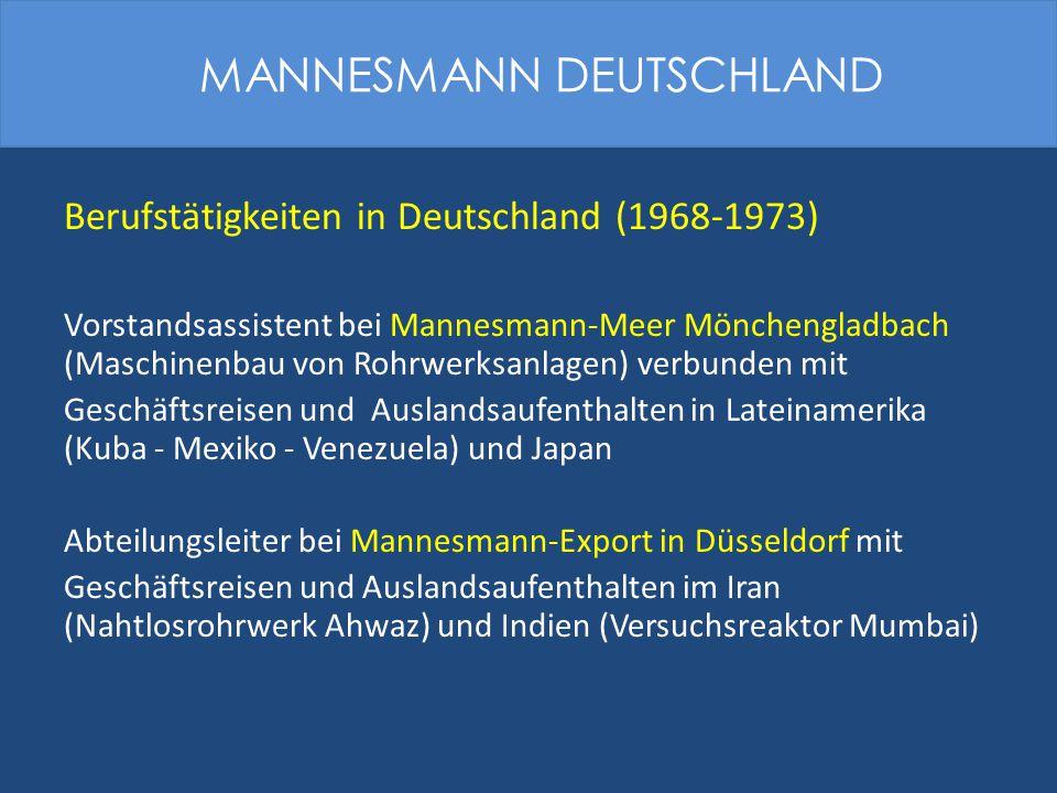 Berufstätigkeiten in Deutschland (1968-1973) Vorstandsassistent bei Mannesmann-Meer Mönchengladbach (Maschinenbau von Rohrwerksanlagen) verbunden mit
