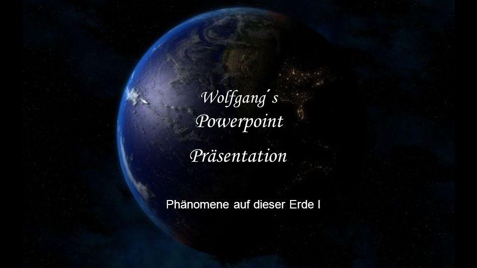 Phänomene auf dieser Erde I Wolfgang´s Powerpoint Präsentation