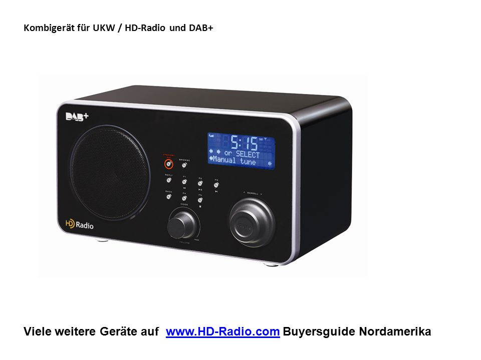 Viele weitere Geräte auf www.HD-Radio.com Buyersguide Nordamerikawww.HD-Radio.com Kombigerät für UKW / HD-Radio und DAB+