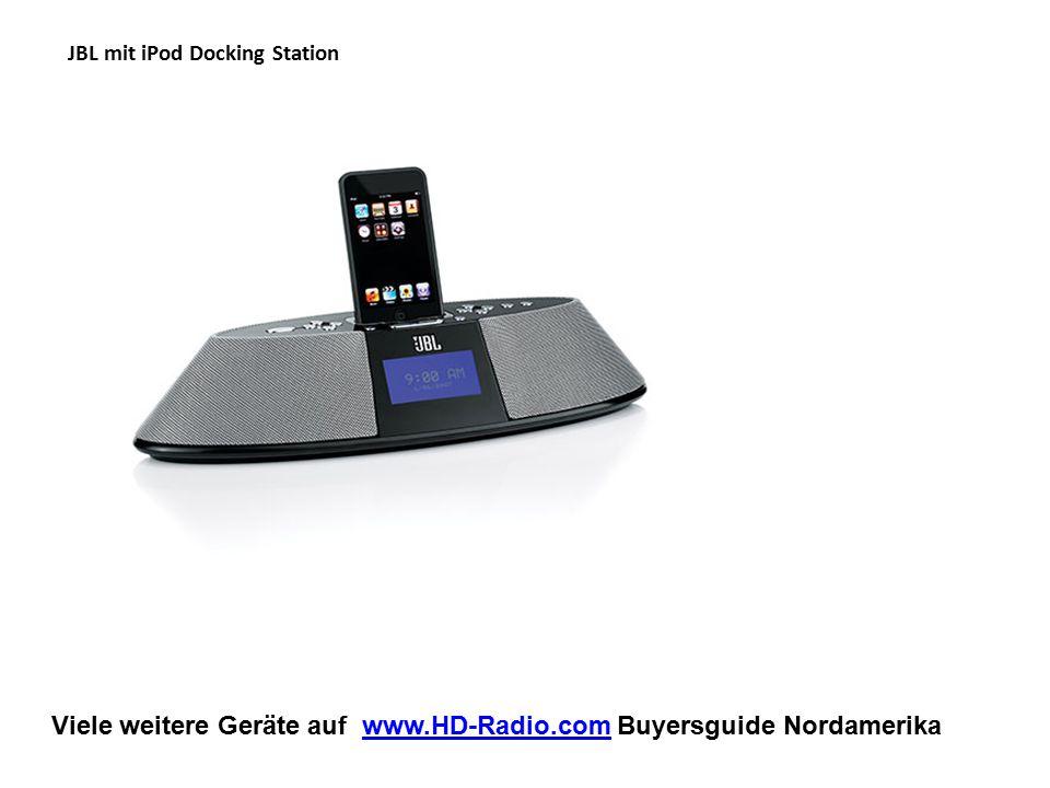 Viele weitere Geräte auf www.HD-Radio.com Buyersguide Nordamerikawww.HD-Radio.com JBL mit iPod Docking Station