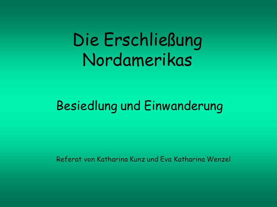 Die Erschließung Nordamerikas Besiedlung und Einwanderung Referat von Katharina Kunz und Eva Katharina Wenzel