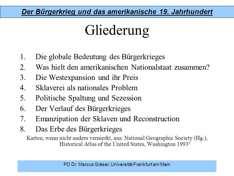 Der Bürgerkrieg und das amerikanische 19. Jahrhundert PD Dr. Marcus Gräser, Universität Frankfurt am Main Gliederung 1.Die globale Bedeutung des Bürge