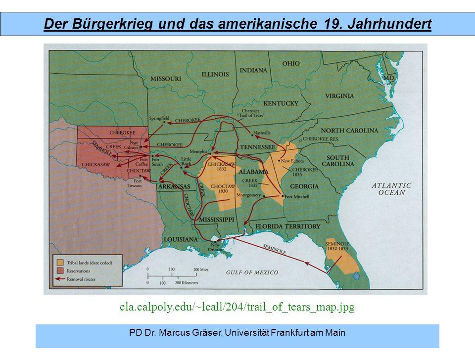 Der Bürgerkrieg und das amerikanische 19. Jahrhundert PD Dr. Marcus Gräser, Universität Frankfurt am Main cla.calpoly.edu/~lcall/204/trail_of_tears_ma