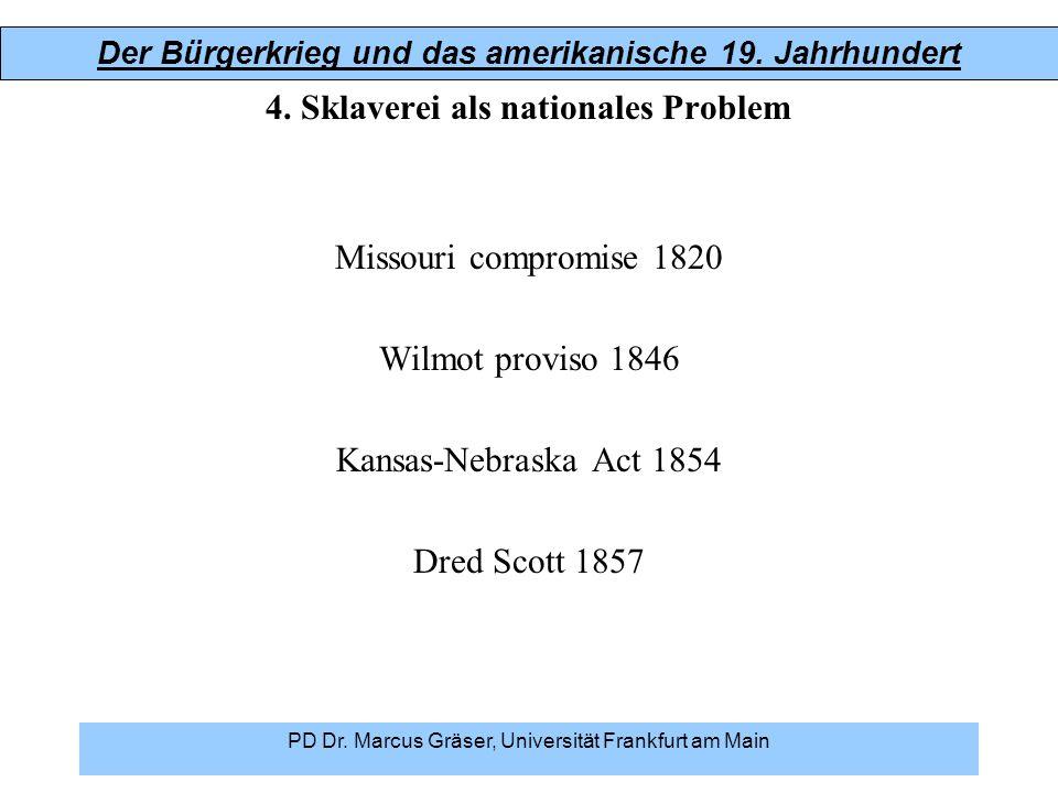 Der Bürgerkrieg und das amerikanische 19. Jahrhundert PD Dr. Marcus Gräser, Universität Frankfurt am Main 4. Sklaverei als nationales Problem Missouri