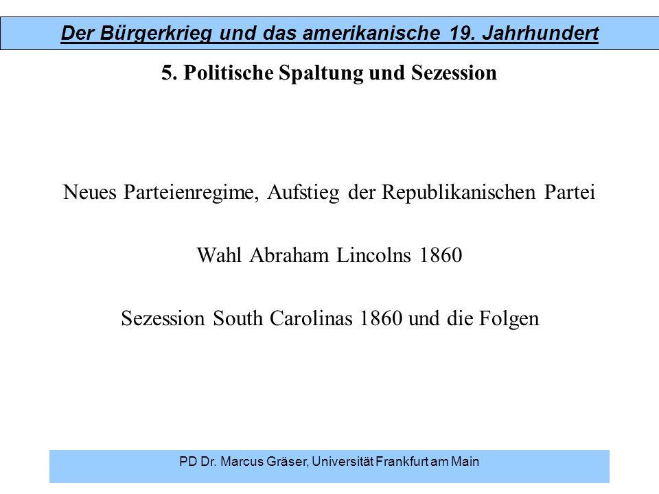 Der Bürgerkrieg und das amerikanische 19. Jahrhundert PD Dr. Marcus Gräser, Universität Frankfurt am Main 5. Politische Spaltung und Sezession Neues P