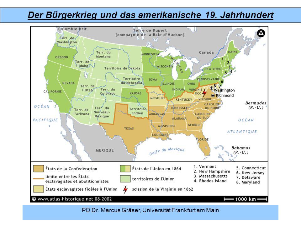 Der Bürgerkrieg und das amerikanische 19. Jahrhundert PD Dr. Marcus Gräser, Universität Frankfurt am Main