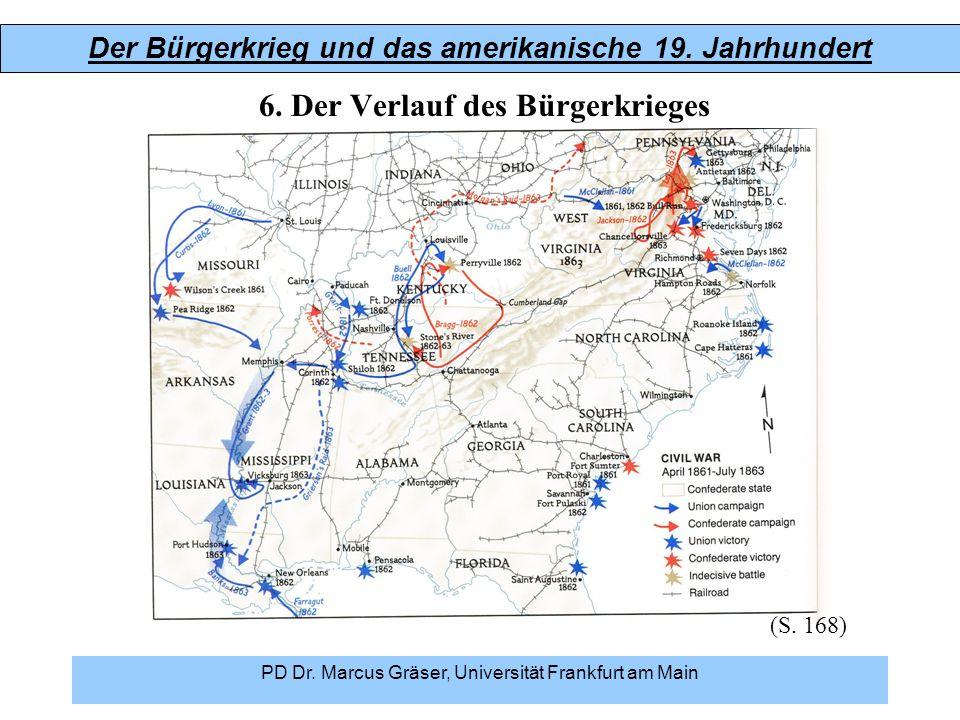 Der Bürgerkrieg und das amerikanische 19. Jahrhundert PD Dr. Marcus Gräser, Universität Frankfurt am Main 6. Der Verlauf des Bürgerkrieges (S. 168)