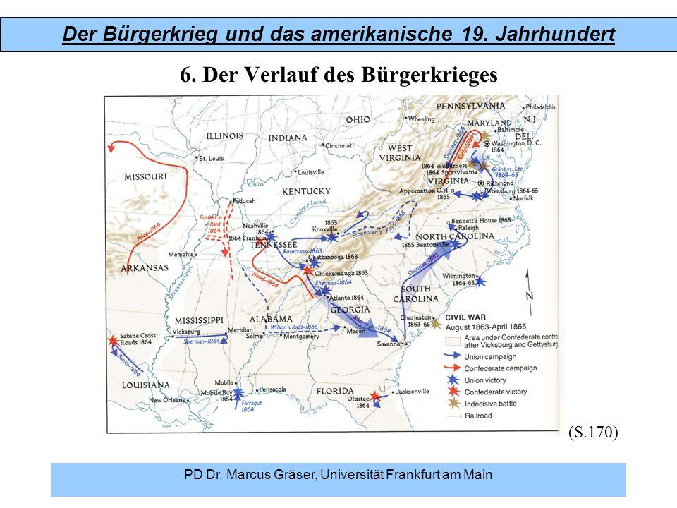 Der Bürgerkrieg und das amerikanische 19. Jahrhundert PD Dr. Marcus Gräser, Universität Frankfurt am Main 6. Der Verlauf des Bürgerkrieges (S.170)