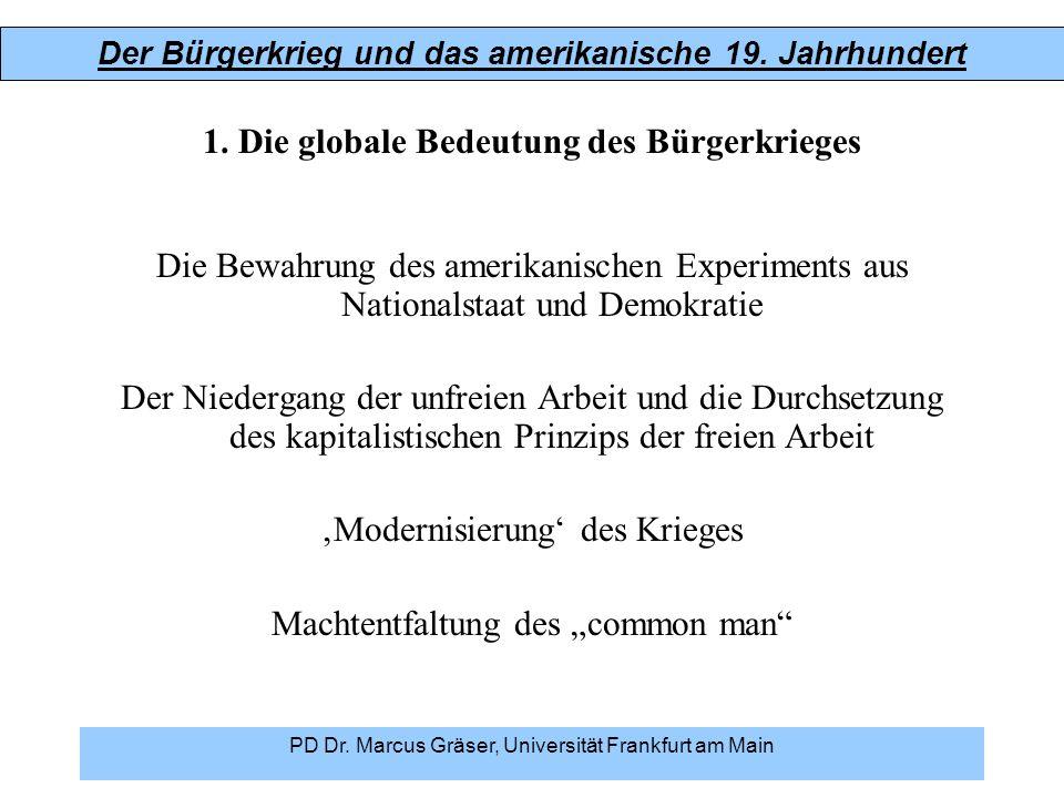 Der Bürgerkrieg und das amerikanische 19. Jahrhundert PD Dr. Marcus Gräser, Universität Frankfurt am Main 1. Die globale Bedeutung des Bürgerkrieges D