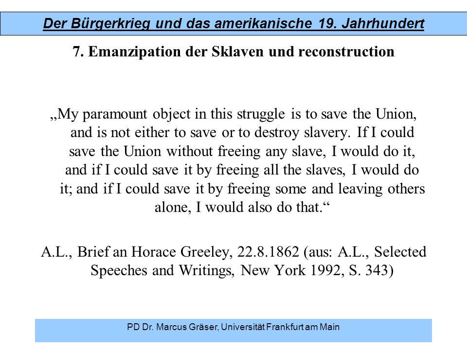 Der Bürgerkrieg und das amerikanische 19. Jahrhundert PD Dr. Marcus Gräser, Universität Frankfurt am Main 7. Emanzipation der Sklaven und reconstructi