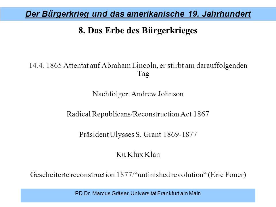 Der Bürgerkrieg und das amerikanische 19. Jahrhundert PD Dr. Marcus Gräser, Universität Frankfurt am Main 8. Das Erbe des Bürgerkrieges 14.4. 1865 Att