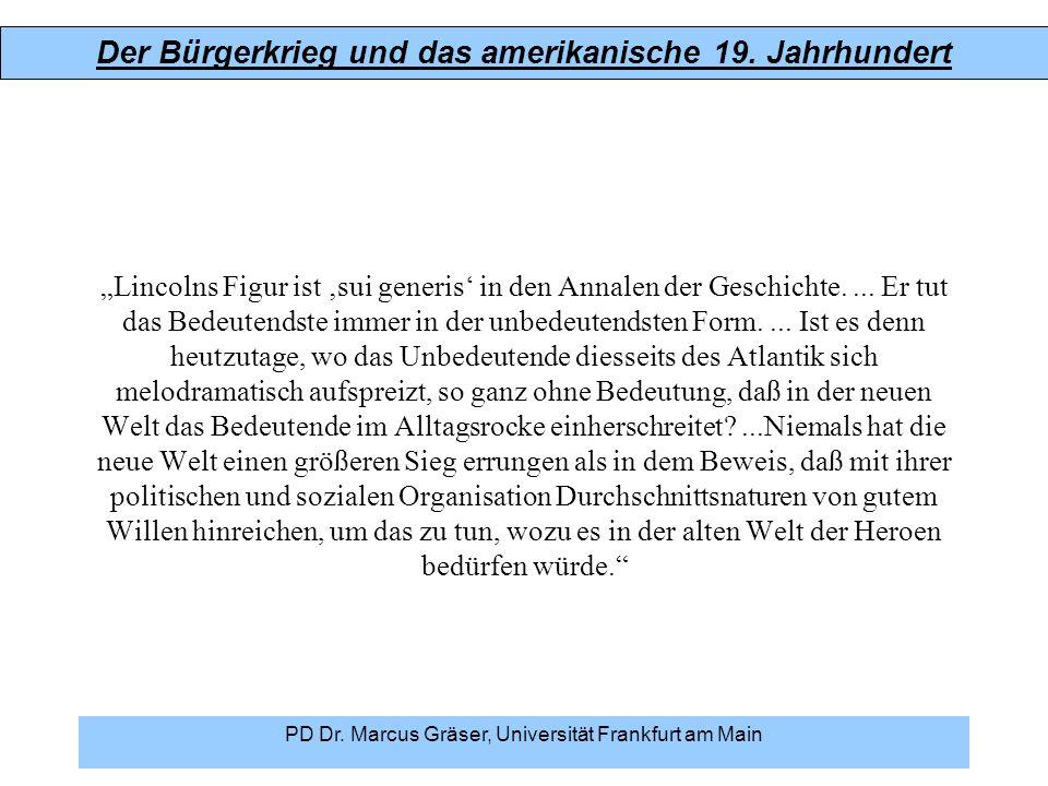 """Der Bürgerkrieg und das amerikanische 19. Jahrhundert PD Dr. Marcus Gräser, Universität Frankfurt am Main """"Lincolns Figur ist 'sui generis' in den Ann"""